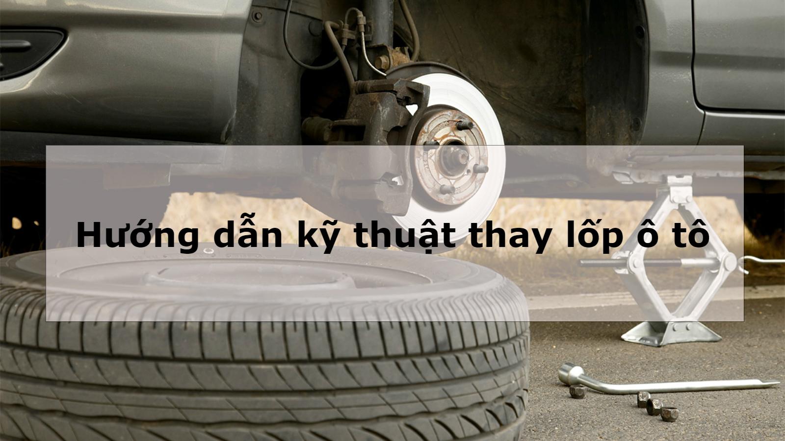 Đang đi nổ lốp, hướng dẫn kỹ thuật thay lốp ô tô nhanh gọn nhất
