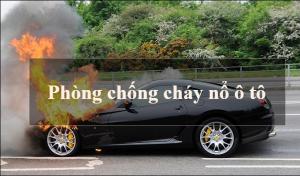 Những nguyên nhân hàng đầu gây cháy xe và phòng cháy xe hơi an toàn