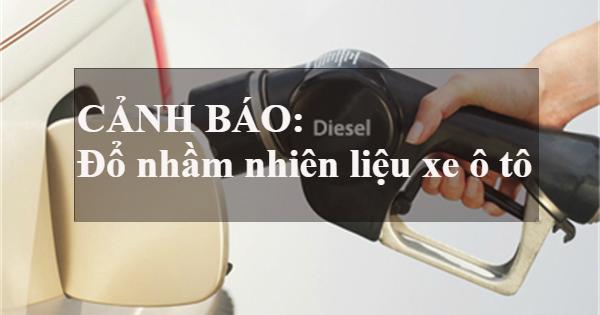 Sẽ ra sao nếu đổ nhầm nhiên liệu xe ô tô và cách xử lý thế nào?