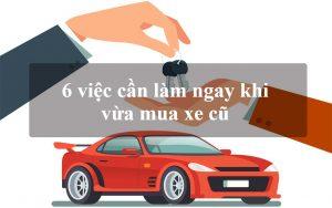 Lưu ý 6 việc cần làm ngay khi bạn vừa mua ô tô cũ