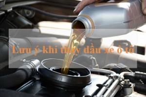 Lưu ý để thay dầu xe hơi đúng cách